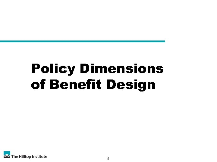Policy Dimensions of Benefit Design 3