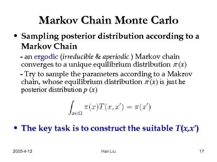 Markov Chain Monte Carlo • Sampling posterior distribution according to a Markov Chain -