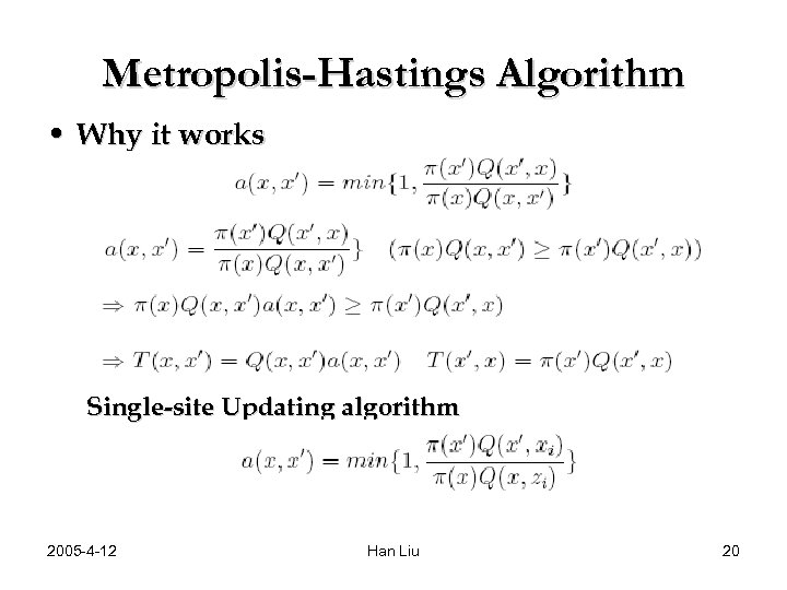 Metropolis-Hastings Algorithm • Why it works Single-site Updating algorithm 2005 -4 -12 Han Liu