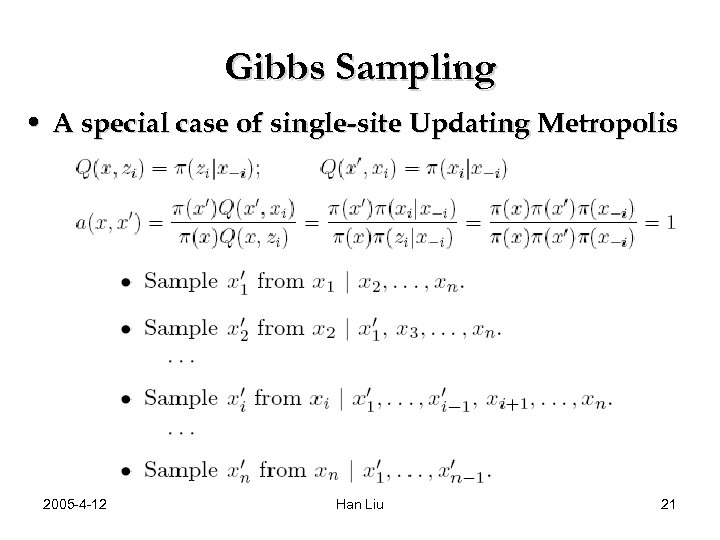 Gibbs Sampling • A special case of single-site Updating Metropolis 2005 -4 -12 Han