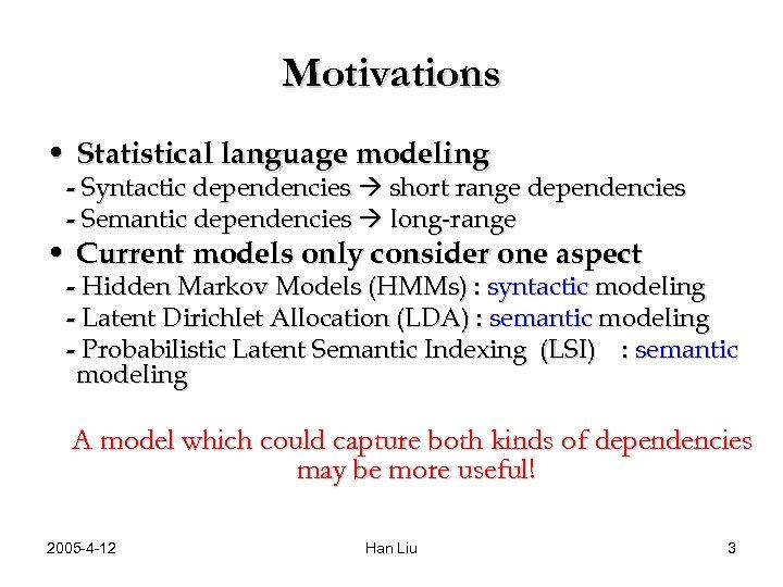 Motivations • Statistical language modeling - Syntactic dependencies short range dependencies - Semantic dependencies