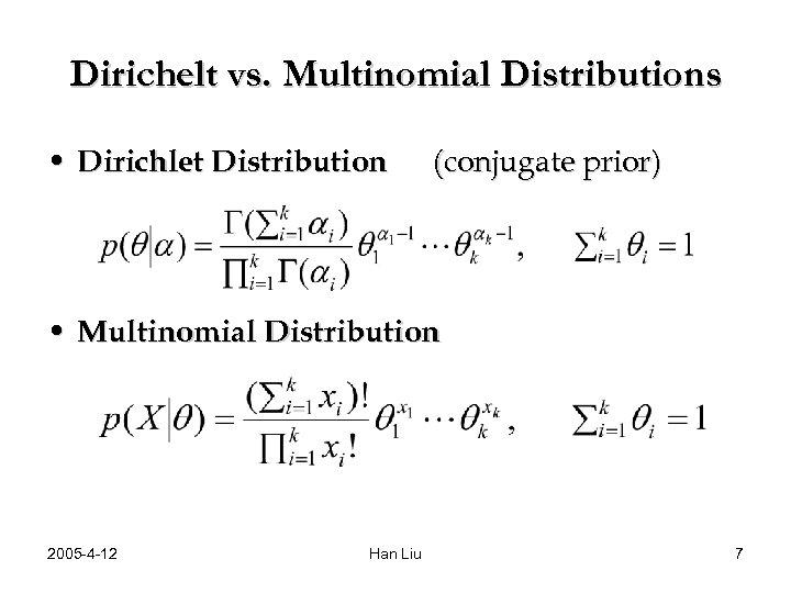 Dirichelt vs. Multinomial Distributions • Dirichlet Distribution (conjugate prior) • Multinomial Distribution 2005 -4