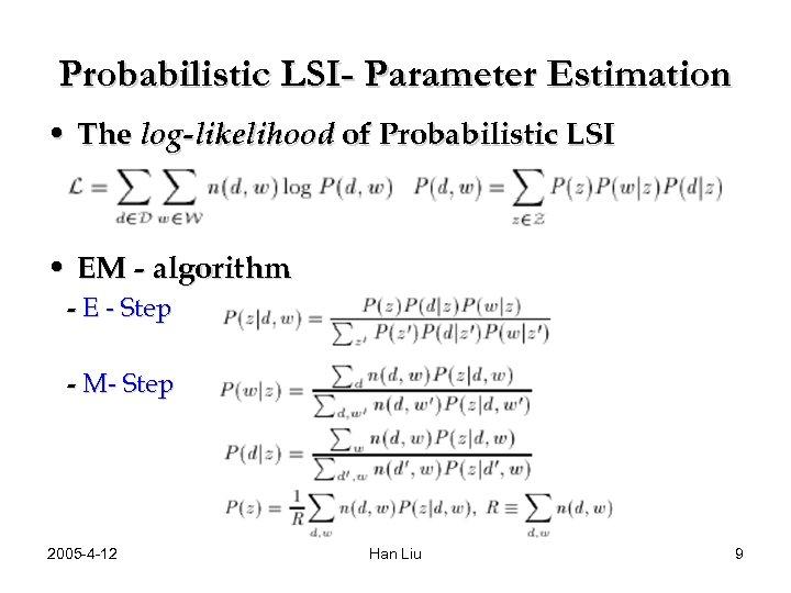 Probabilistic LSI- Parameter Estimation • The log-likelihood of Probabilistic LSI • EM - algorithm