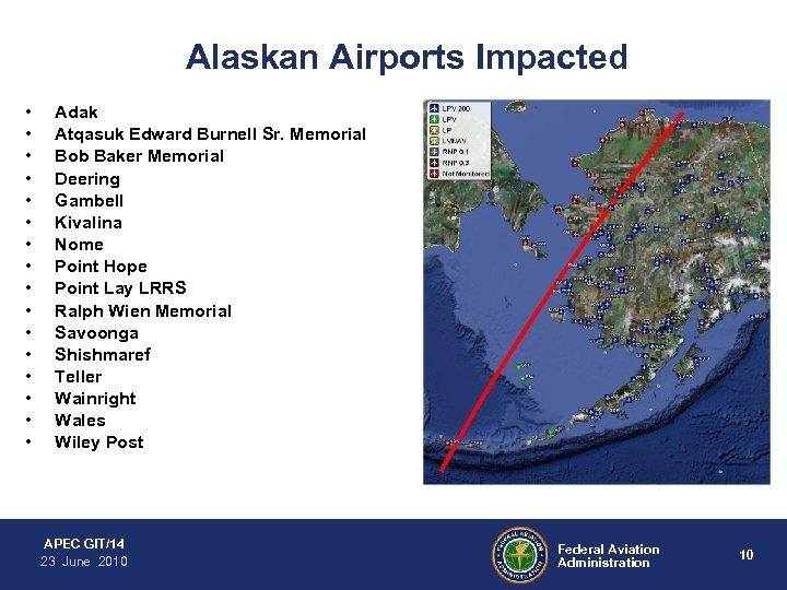 Alaskan Airports Impacted • • • • Adak Atqasuk Edward Burnell Sr. Memorial Bob