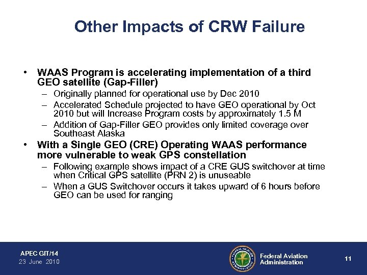 Other Impacts of CRW Failure • WAAS Program is accelerating implementation of a third