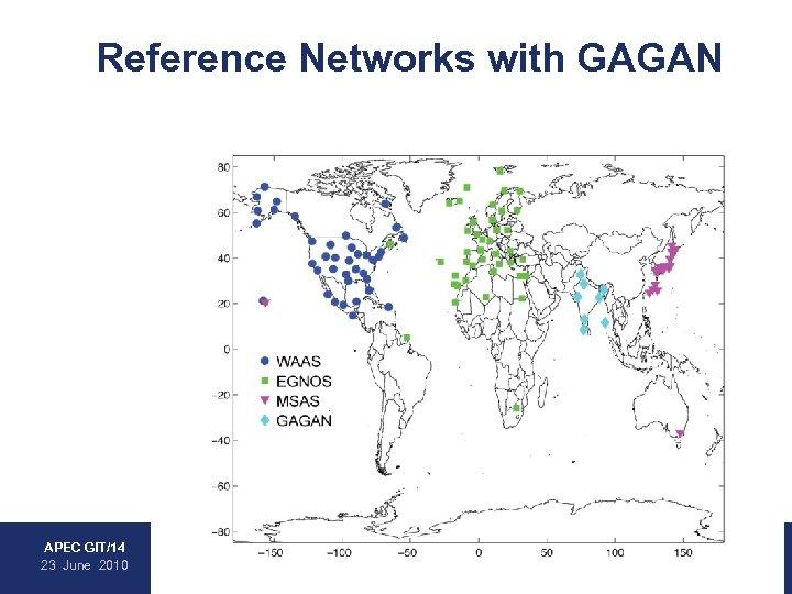 Reference Networks with GAGAN • WAAS • EGNOS • MSAS • GAGAN APEC GIT/14