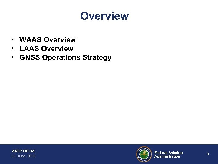 Overview • WAAS Overview • LAAS Overview • GNSS Operations Strategy APEC GIT/14 23