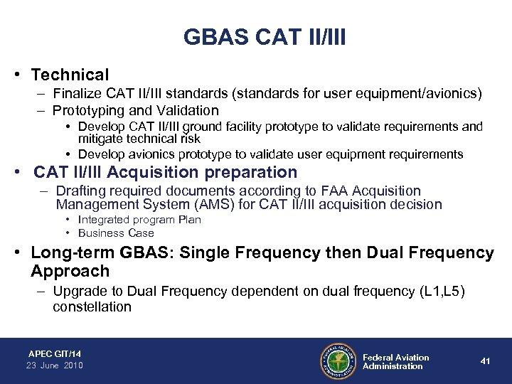 GBAS CAT II/III • Technical – Finalize CAT II/III standards (standards for user equipment/avionics)