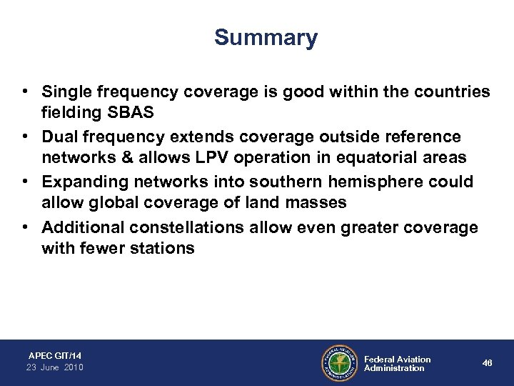 Summary • Single frequency coverage is good within the countries fielding SBAS • Dual