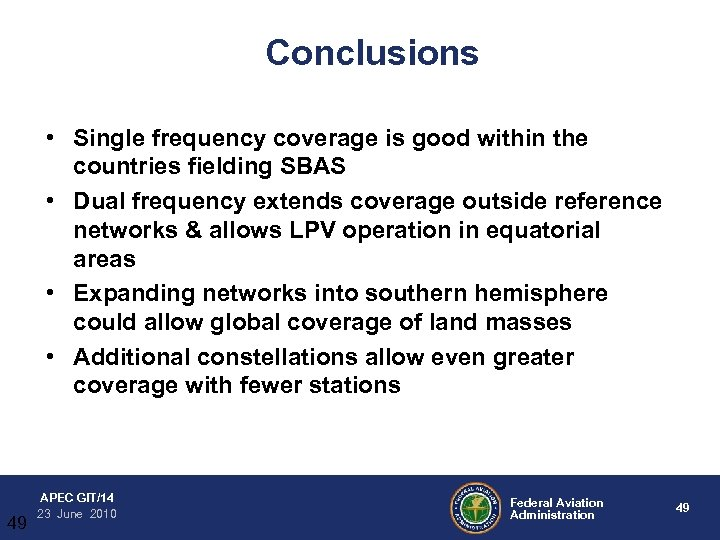 Conclusions • Single frequency coverage is good within the countries fielding SBAS • Dual