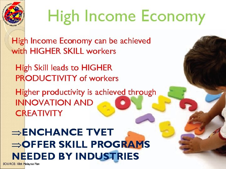 High Income Economy can be achieved with HIGHER SKILL workers High Skill leads to