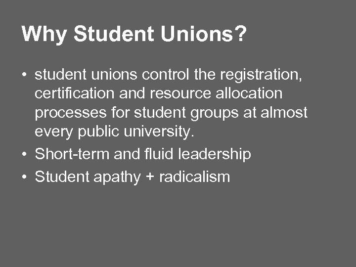 Why Student Unions? • student unions control the registration, certification and resource allocation processes