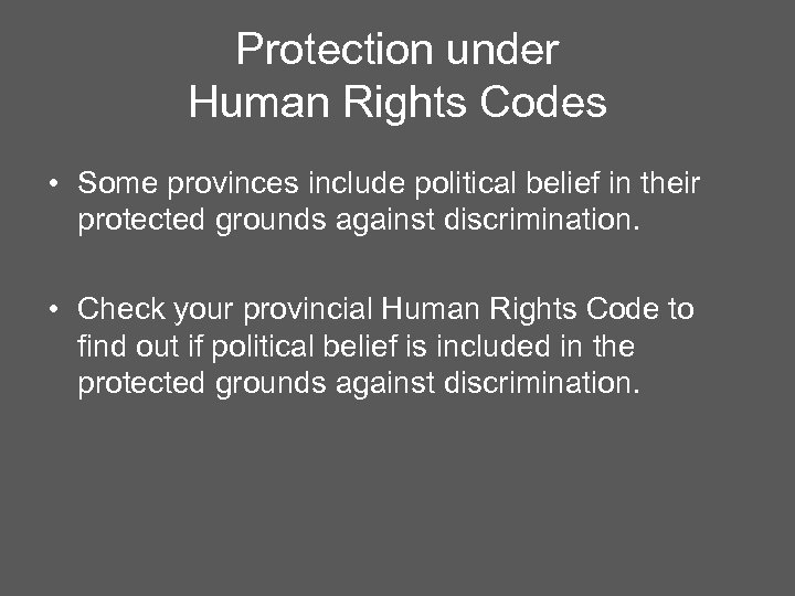 Protection under Human Rights Codes • Some provinces include political belief in their protected
