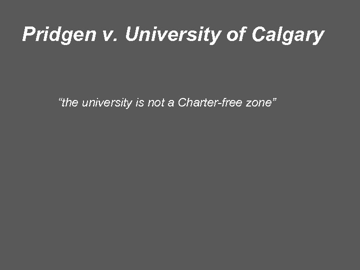 "Pridgen v. University of Calgary ""the university is not a Charter-free zone"""
