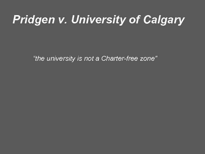 "Pridgen v. University of Calgary ""the university is not a Charter-free zone"""