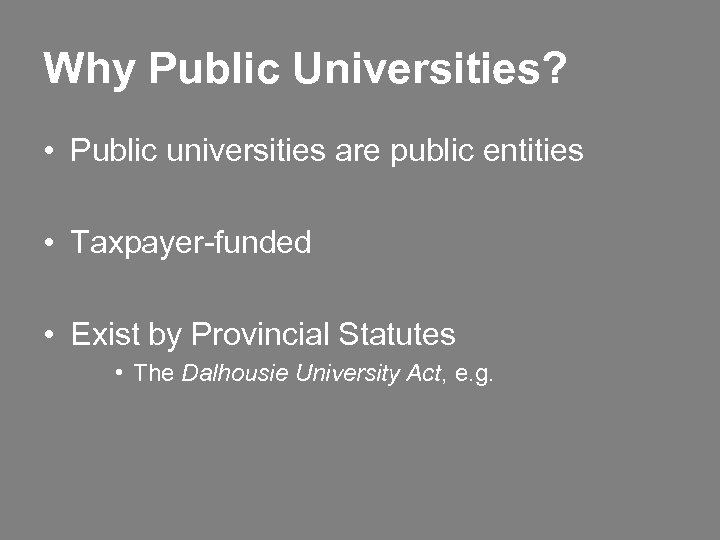 Why Public Universities? • Public universities are public entities • Taxpayer-funded • Exist by