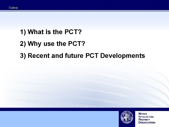 Outline 1) What is the PCT? 2) Why use the PCT? 3) Recent and