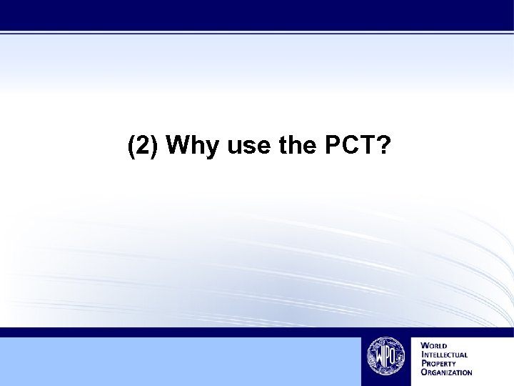 (2) Why use the PCT?