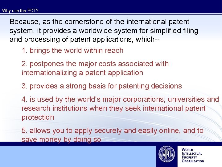 Why use the PCT? Because, as the cornerstone of the international patent system, it