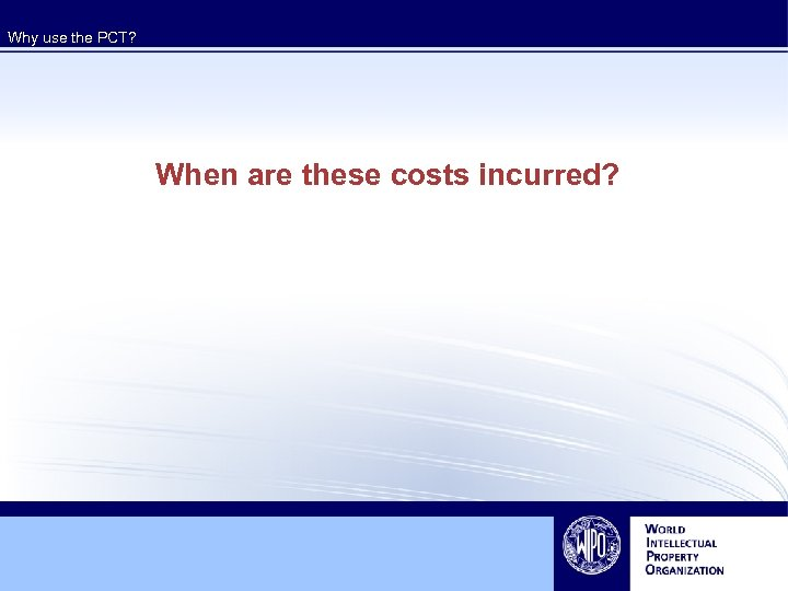 Why use the PCT? When are these costs incurred?