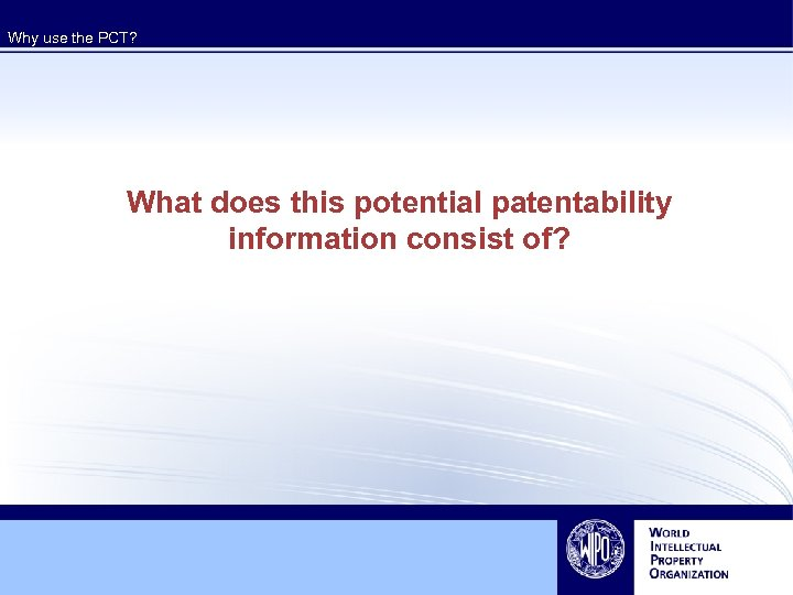 Why use the PCT? What does this potential patentability information consist of?