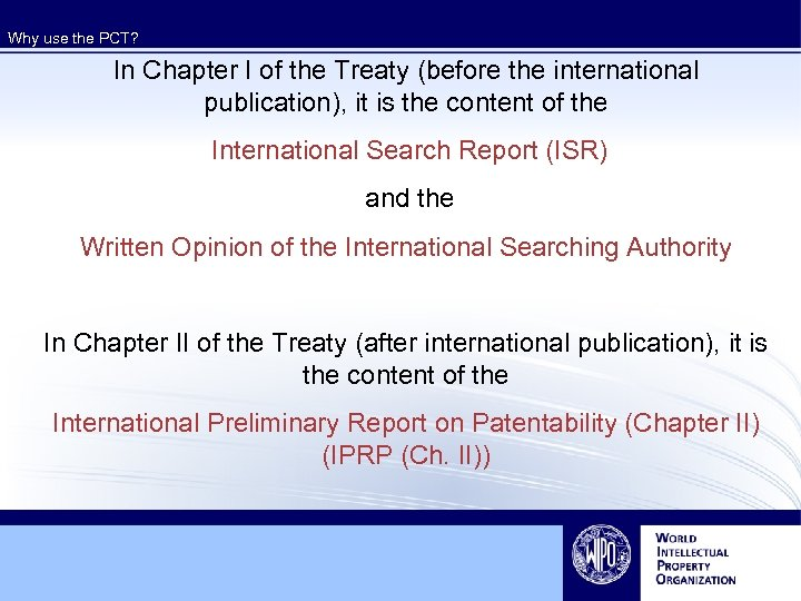 Why use the PCT? In Chapter I of the Treaty (before the international publication),