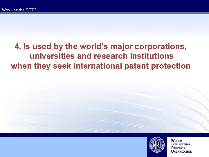 Why use the PCT? 4. Is used by the world's major corporations, universities and