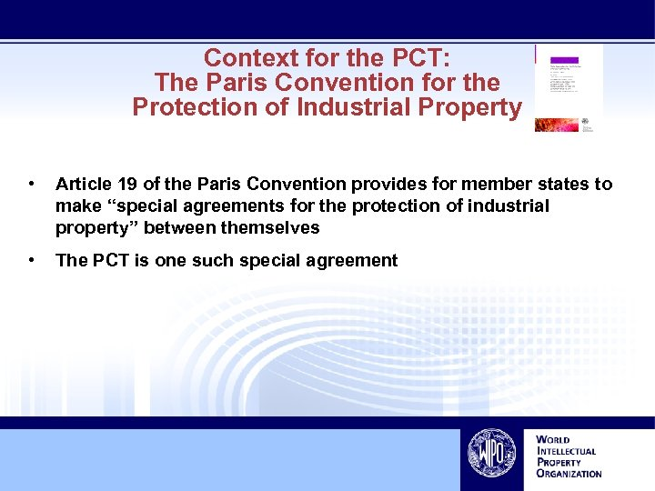 Context for the PCT: The Paris Convention for the Protection of Industrial Property •