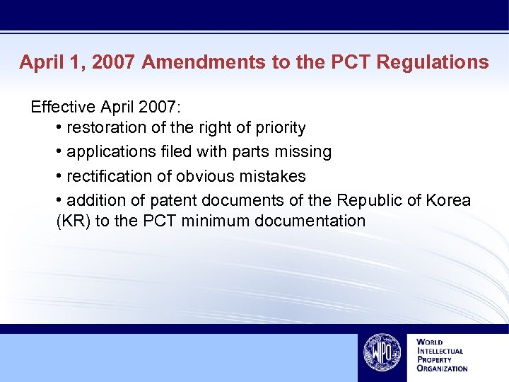 April 1, 2007 Amendments to the PCT Regulations Effective April 2007: • restoration of