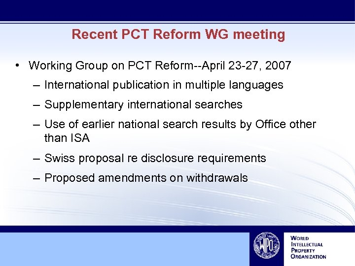 Recent PCT Reform WG meeting • Working Group on PCT Reform--April 23 -27, 2007