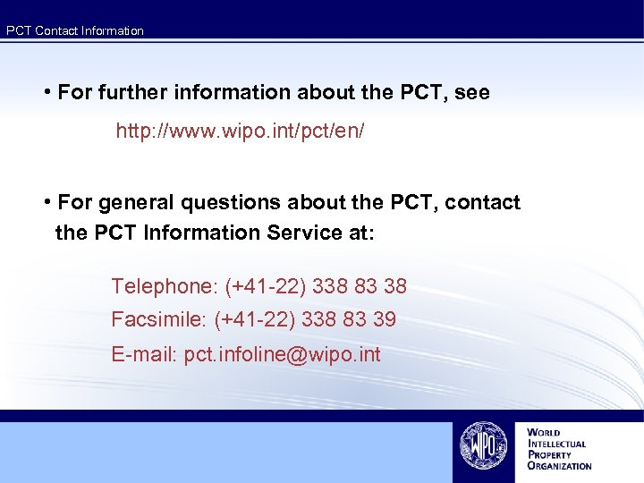 PCT Contact Information • For further information about the PCT, see http: //www. wipo.