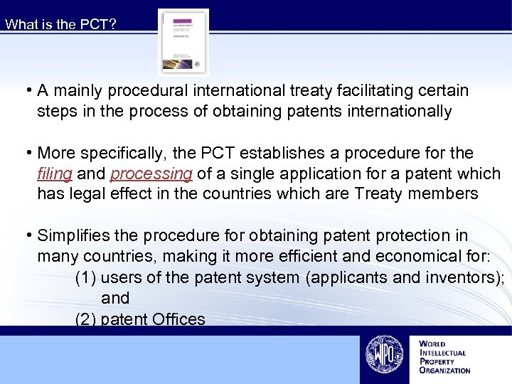 What is the PCT? • A mainly procedural international treaty facilitating certain steps in