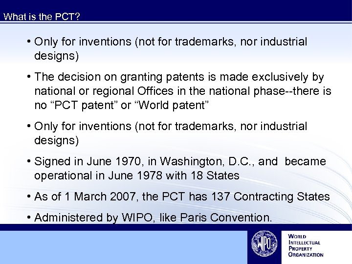 What is the PCT? • Only for inventions (not for trademarks, nor industrial designs)
