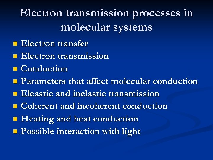 Electron transmission processes in molecular systems Electron transfer n Electron transmission n Conduction n