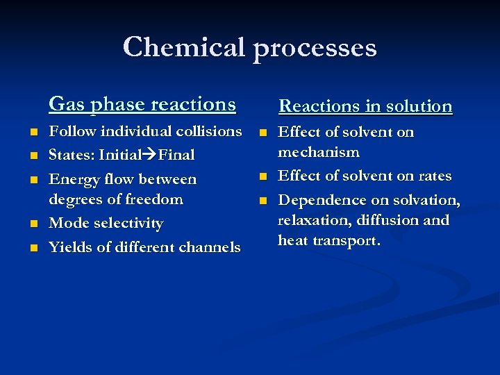 Chemical processes Gas phase reactions n n n Follow individual collisions States: Initial Final