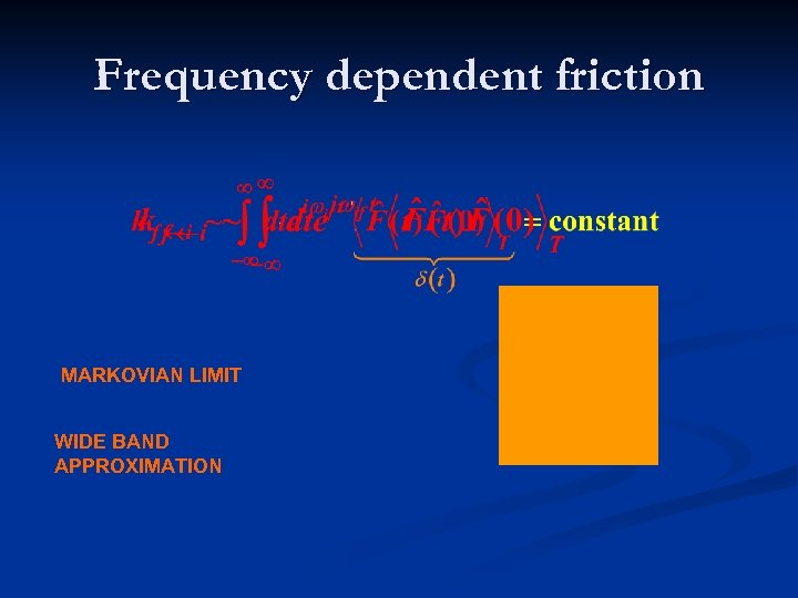 Frequency dependent friction MARKOVIAN LIMIT WIDE BAND APPROXIMATION