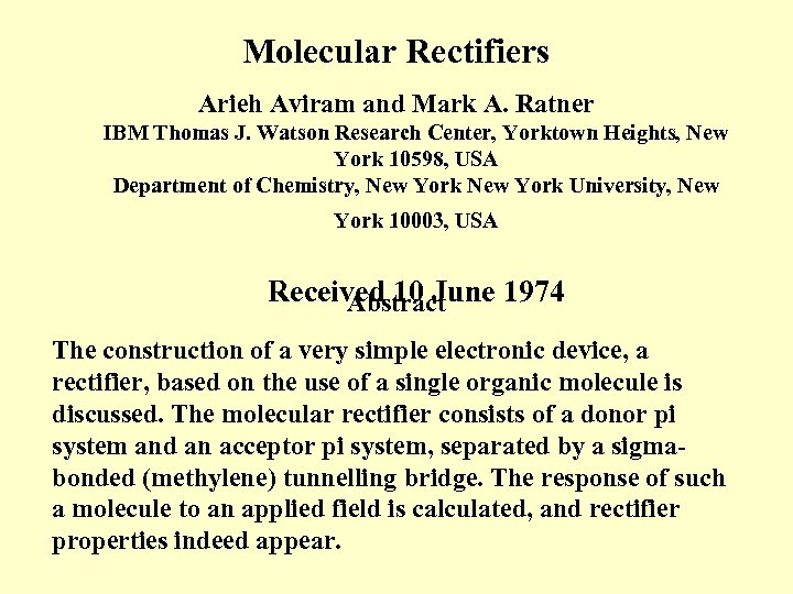 Molecular Rectifiers Arieh Aviram and Mark A. Ratner IBM Thomas J. Watson Research Center,