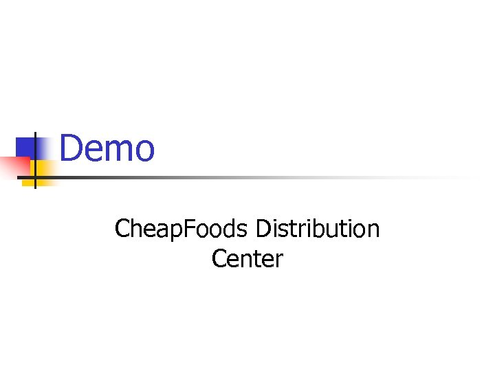Demo Cheap. Foods Distribution Center