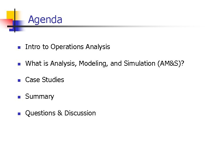 Agenda n Intro to Operations Analysis n What is Analysis, Modeling, and Simulation (AM&S)?