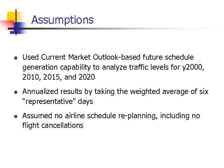 Assumptions n n n Used Current Market Outlook-based future schedule generation capability to analyze