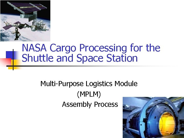 NASA Cargo Processing for the Shuttle and Space Station Multi-Purpose Logistics Module (MPLM) Assembly