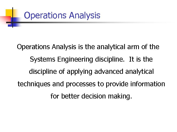 Operations Analysis is the analytical arm of the Systems Engineering discipline. It is the