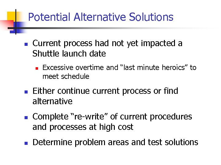 Potential Alternative Solutions n Current process had not yet impacted a Shuttle launch date