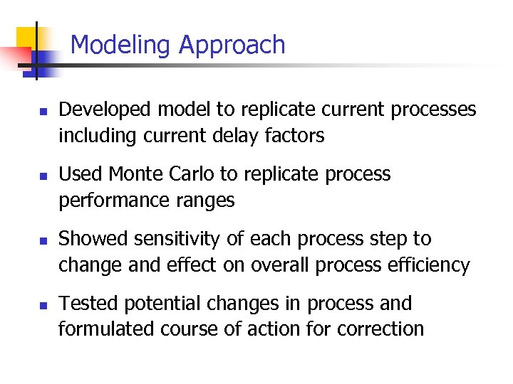 Modeling Approach n n Developed model to replicate current processes including current delay factors