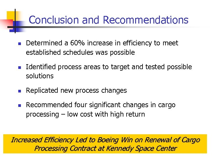 Conclusion and Recommendations n n Determined a 60% increase in efficiency to meet established
