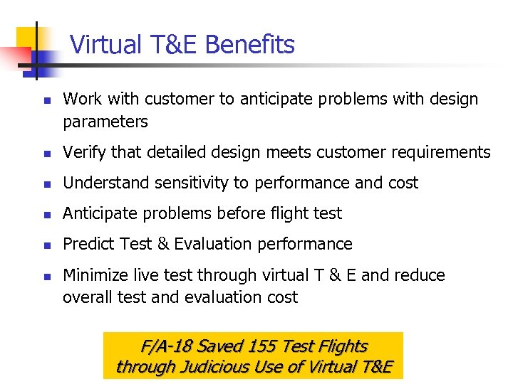 Virtual T&E Benefits n Work with customer to anticipate problems with design parameters n