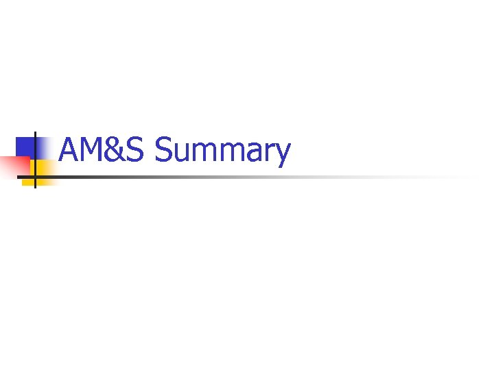AM&S Summary