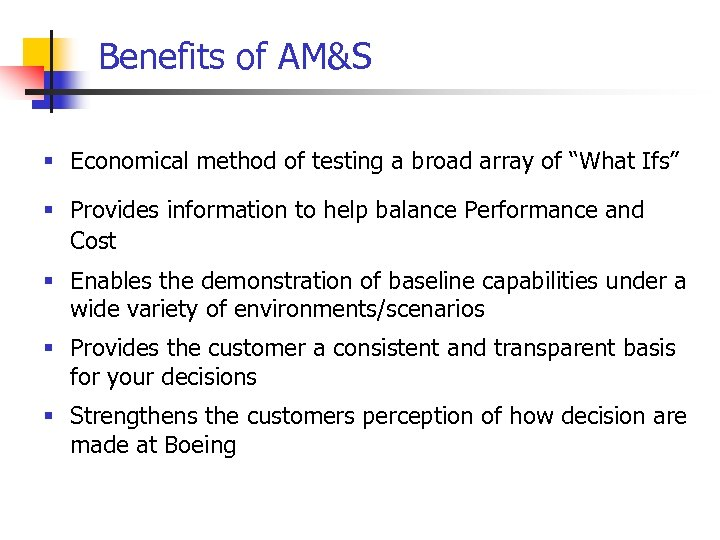 """Benefits of AM&S § Economical method of testing a broad array of """"What Ifs"""""""