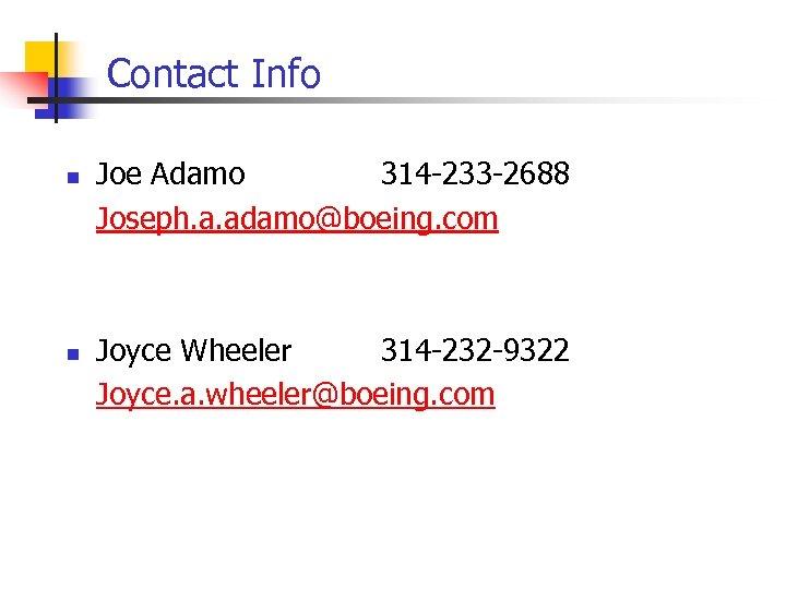 Contact Info n n Joe Adamo 314 -233 -2688 Joseph. a. adamo@boeing. com Joyce