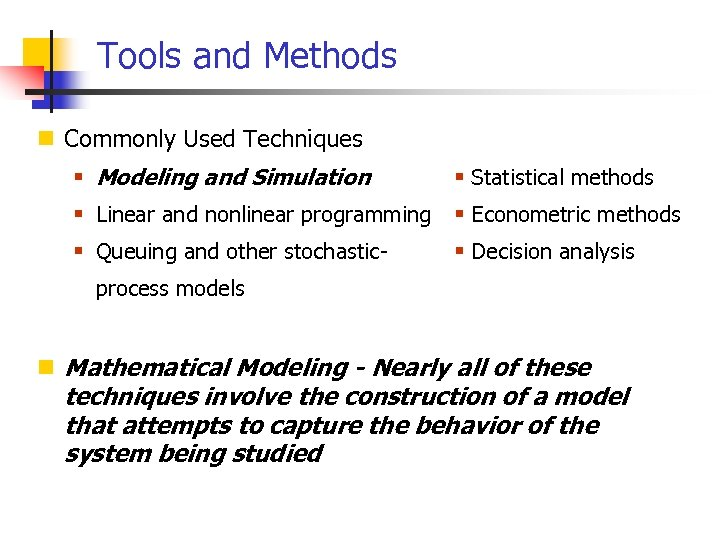 Tools and Methods n Commonly Used Techniques § Modeling and Simulation § Statistical methods